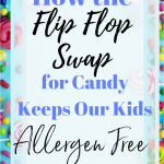 Click to find out ow the Flip Flop Swap with candy makes holidays easier and keeps our kids allergen free. Perfect for parents of kids with food allergies. #glutenfree #dairyfree #nutfree #soyfree #allergies