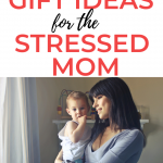Gift Guide for Stressed Moms