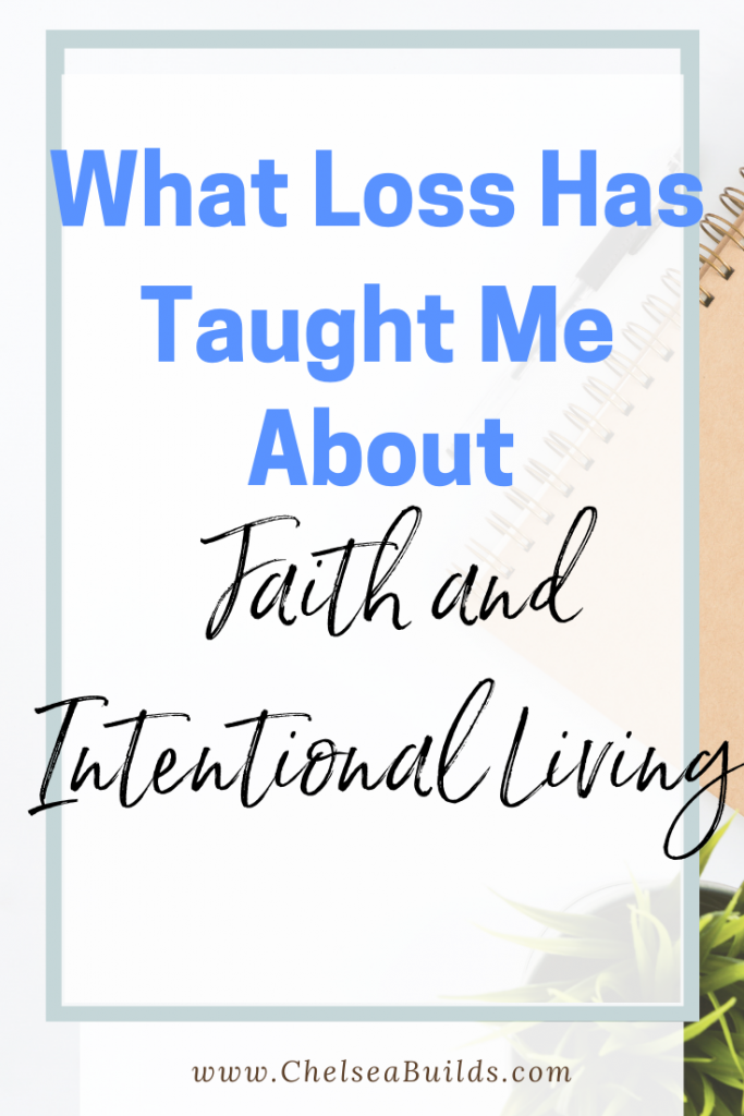 Grief and loss have taught me so much about faith and how I'm practicing intentional living to make each and every day count.